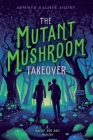 The Mutant Mushroom Takeover (A Maggie and Nate Mystery) Cover Image