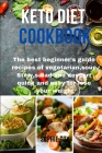 Keto Diet Cookbook: The best beginner's guide recipes of vegetarian, soup, Stew, salad and dessert quick and easy for lose your weight Cover Image