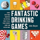 Fantastic Drinking Games: Kings! Beer Pong! Quarters! The Official Rules to All Your Favorite Games and Dozens More Cover Image