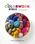 The Colorwork Bible: Techniques and Projects for Colorful Knitting Cover Image