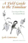 A Field Guide to the Familiar: Learning to Observe the Natural World Cover Image