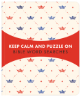Keep Calm and Puzzle On: Bible Word Searches: 99 Puzzles Cover Image