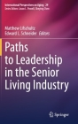 Paths to Leadership in the Senior Living Industry (International Perspectives on Aging #29) Cover Image