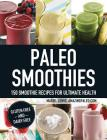 Paleo Smoothies: 150 Smoothie Recipes for Ultimate Health Cover Image