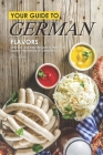 Your Guide to German Flavors: Delicious and Easy Recipes to Help You Explore the Flavors of Germany! Cover Image