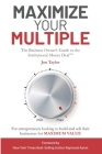 Maximize Your Multiple: The Business Owner's Guide to the Institutional Money Deal -- For entrepreneurs looking to build and sell their busine Cover Image