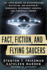 Fact, Fiction, and Flying Saucers: The Truth Behind the Misinformation, Distortion, and Derision by Debunkers, Government Agencies, and Conspiracy Con Cover Image