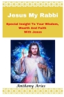 Jesus My Rabbi: Special Insight To Your Wisdom Wealth And Faith With Jesus Cover Image
