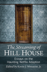 Streaming of Hill House: Essays on the Haunting Netflix Adaption Cover Image
