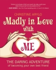 Madly in Love with Me: The Daring Adventure of Becoming Your Own Best Friend Cover Image