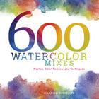 600 Watercolor Mixes: Washes, Color Recipes, and Techniques Cover Image