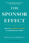 The Sponsor Effect: How to Be a Better Leader by Investing in Others Cover Image