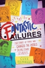 Fantastic Failures: True Stories of People Who Changed the World by Falling Down First Cover Image