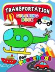 Transportation Coloring Books for Preschool: Activity book for boy, girls, kids Ages 2-4,3-5,4-8 (Plane, Car, Boat, Truck) Cover Image