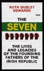 The Seven: The Lives and Legacies of the Founding Fathers of the Irish Republic Cover Image