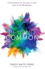 Beyond Common: 12 Essentials for Success in Life and in the Workplace Cover Image