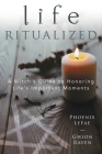 Life Ritualized: A Witch's Guide to Honoring Life's Important Moments Cover Image