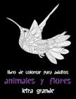Libro de colorear para adultos - Letra grande - Animales y flores Cover Image