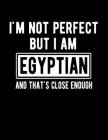 I'm Not Perfect But I Am Egyptian And That's Close Enough: Funny Egyptian Notebook Heritage Gifts 100 Page Notebook 8.5x11 Cover Image