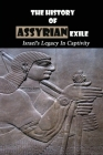 The History Of Assyrian Exile: Israel's Legacy In Captivity: Why Did The Assyrians Invade Israel Cover Image