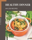 Ah! 250 Healthy Dinner Recipes: Happiness is When You Have a Healthy Dinner Cookbook! Cover Image