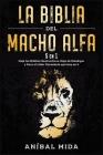 La Biblia del macho alfa [5 EN 1]: Deja los hábitos destructivos, deja de mendigar y saca el líder durmiente que hay en ti [Alpha Male Bible, Spanish Cover Image
