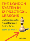 The London System in 12 Practical Lessons: Strategic Concepts, Typical Plans and Tactical Themes Cover Image