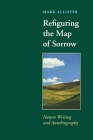 Refiguring the Map of Sorrow: Nature Writing and Autobiography (Under the Sign of Nature) Cover Image