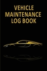 Vehicle Maintenance Log Book: Car Repair And Maintenance Record Book - Automotive Service Notebook - Oil Change Logbook - Auto Expense Diary - Autom Cover Image