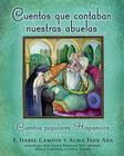 Cuentos que contaban nuestras abuelas (Tales Our Abuelitas Told): Cuentos populares Hispánicos Cover Image