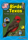 The Kids' Guide to Birds of Texas: Fun Facts, Activities and 90 Cool Birds (Birding Children's Books) Cover Image