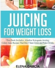 Juicing for Weight Loss: This Book Includes: Alkaline Ketogenic Juicing, Celery Juice Recipes That Don't Taste Gross and Paleo Drinks Cover Image