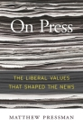 On Press: The Liberal Values That Shaped the News Cover Image