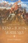 The Life of King John Sobieski Cover Image