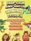 keep calm and watch detective Braydon how he will behave with plant and animals: A Gorgeous Coloring and Guessing Game Book for Braydon /gift for Bray Cover Image