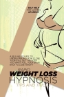 Rapid Weight Loss Hypnosis Tips And Tricks: A Self-Help Guide To Understanding How Close Your Eyes, Get The Body You Want, Pull Your Brain Back To Los Cover Image