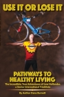 Use It or Lose It: Pathways to Healthy Living Cover Image