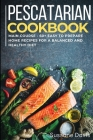 Pescatarian Cookbook: MAIN COURSE - 60+ Easy to prepare at home recipes for a balanced and healthy diet Cover Image