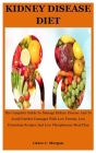 Kidney disease Diet: The Complete Guide To Manage Kidney Disease And To Avoid Further Damages With Low Protein, Low Potassium Recipes And L Cover Image