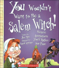 You Wouldn't Want to Be a Salem Witch!: Bizarre Accusations You'd Rather Not Face (You Wouldn't Want To...) Cover Image