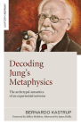 Decoding Jung's Metaphysics: The Archetypal Semantics of an Experiential Universe Cover Image