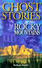 Ghost Stories of the Rocky Mountains: Volume I Cover Image