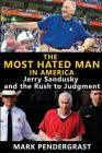 The Most Hated Man in America: Jerry Sandusky and the Rush to Judgment Cover Image