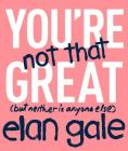 You're Not That Great: (But Neither Is Anyone Else) Cover Image