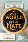 The World on a Plate: 40 Cuisines, 100 Recipes, and the Stories Behind Them Cover Image