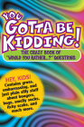 You Gotta Be Kidding!: The Wacky Book of Mind-Boggling Questions Cover Image