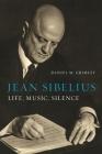 Jean Sibelius: Life, Music, Silence Cover Image