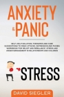 Anxiety and Panic: Self-help solution, therapies and cure suggestions to panic attacks. Depression and phobia workbook for relief and reb Cover Image