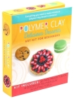 Polymer Clay: Delicious Desserts: Art Kit for Beginners Cover Image