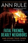 Fatal Friends, Deadly Neighbors: Ann Rule's Crime Files Volume 16 Cover Image